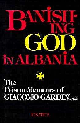 Banishing God in Albania: The Prison Memoirs of Giacomo Gardin, S.J., Giacomo Gardin