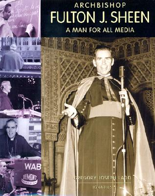 Archbishop Fulton J. Sheen: A Man for All Media, Ladd, Gregory Joseph