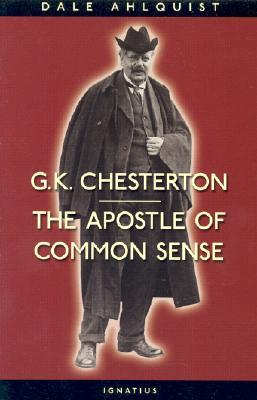 G. K. Chesterton: The Apostle of Common Sense, DALE AHLQUIST