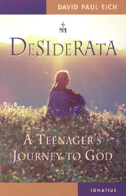 Desiderata: A Teenager's Journey to God, Eich, David Paul