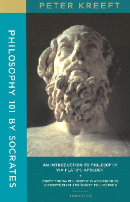 Philosophy 101 by Socrates: An Introduction to Philosophy, Kreeft, Peter