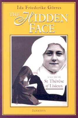 The Hidden Face: A Study of St. Therese of Lisieux, Ida Friederike Gorres