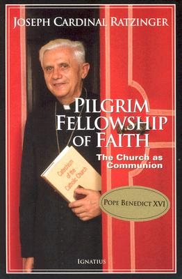Pilgrim Fellowship Of Faith: The Church As Communion, JOSEPH CARDINAL RATZINGER, POPE BENEDICT XVI,