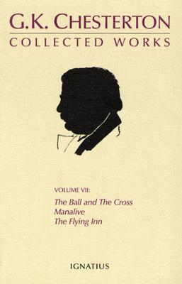 Collected Works of G. K. Chesterton, Volume 7: Ball And The Cross; Manalive; The Flying Inn, G. K. CHESTERTON, IAIN T. BENSON