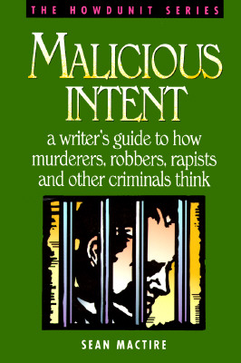 "Image for ""Malicious Intent : A Writer's Guide to How Murderers, Robbers, Rapists and Other Criminals Think (The Howdunit)"""