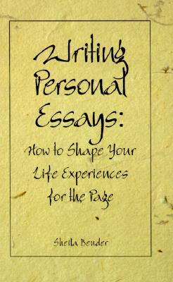 Image for Writing Personal Essays: How to Shape Your Life Experiences for the Page