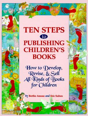 Image for Ten Steps to Publishing Children's Books: How to Develop, Revise & Sell All Kinds of Books for Children
