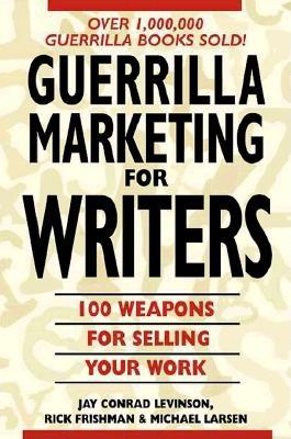 Image for Guerrilla Marketing for Writers : 100 Weapons to Help You Sell Your Work