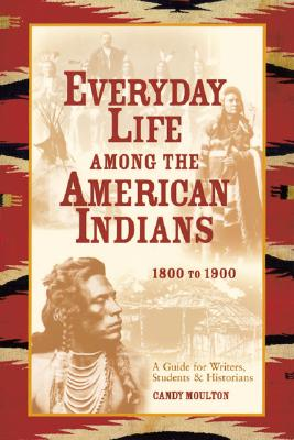 Image for Everyday Life Among the American Indians: 1800 to 1900 (Writer's Guide to Everyday Life Series)