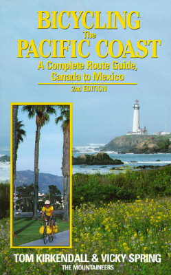 Bicycling the Pacific Coast: A Complete Route Guide, Canada to Mexico, Kirkendall, Tom; Spring, Vicky