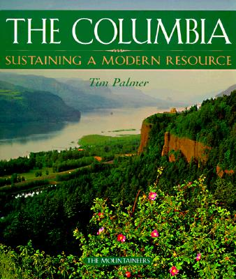 The Columbia: Sustaining a Modern Resource, Palmer, Tim