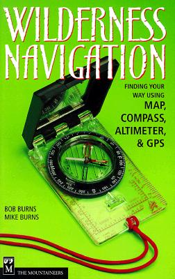 Image for Wilderness Navigation: Finding Your Way Using Map, Compass, Altimeter, And Gps