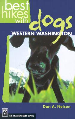 Best Hikes With Dogs in Western Washington: Western Washington, Nelson, Dan A.