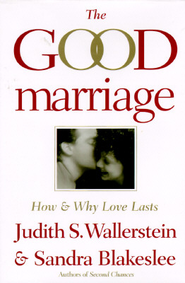 The Good Marriage: How and Why Love Lasts, Wallerstein, Judith S.; Blakeslee, Sandra