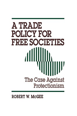 Image for A Trade Policy for Free Societies: The Case Against Protectionism