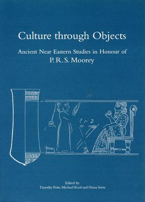 Image for Culture through Objects: Ancient Near Eastern Studies in Honour of P. R. S. Moorey (Griffith Institute Publications)