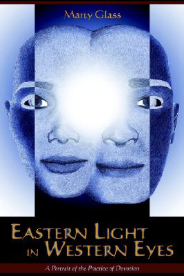 Image for Eastern Light in Western Eyes: A Portrait of the Practice of Devotion