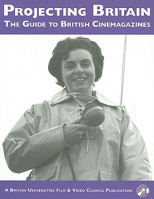 Image for Projecting Britain: The Guide to British Cinemagazines