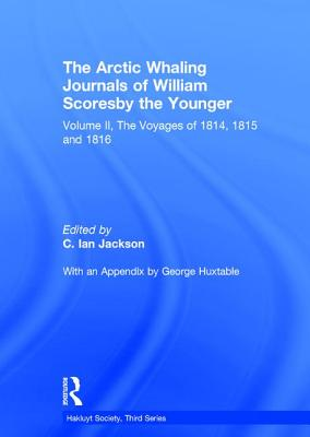 Image for The Arctic Whaling Journals of William Scoresby The Younger Volume II: The Voyages of 1814, 1815 and 1816 (Hakluyt Society Series III Volume 20)