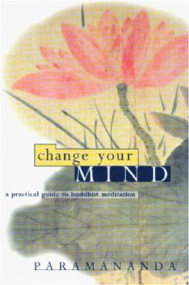 Image for Change Your Mind: a practical guide to Buddhist meditation