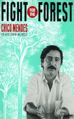 Fight for the Forest: Chico Mendes in his Own Words, Mendez, Chico; Gross, Tony