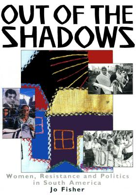 Image for Out of the Shadows: Women, Reisistance and Politics in South America