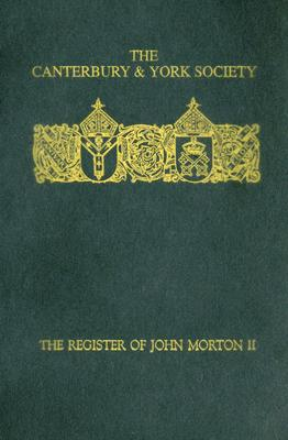Image for The Register of John Morton, Archbishop of Canterbury 1486-1500: II (Canterbury & York Society) (Volume 78)