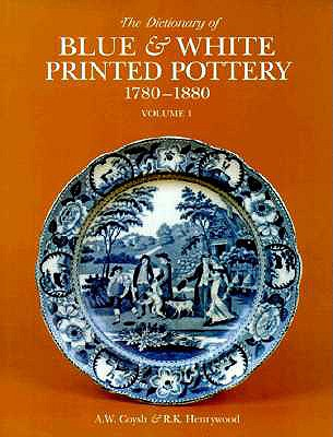 Dictionary of Blue and White Printed Pottery, 1780-1880 (Vol. I) (Dictionary of Blue and White Printed Pottery, 1780-1880 Ser., Vol. I), Coysh, A. W.; Henrywood, R. K.
