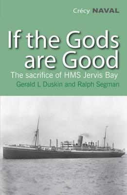 "Image for If the Gods are Good: The Story of ""HMS Jervis Bay's"" Final Heroic Battle"