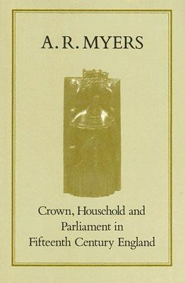 CROWN  HOUSEHOLD  AND PARLIAMENT IN FIFT, A.R. MYERS