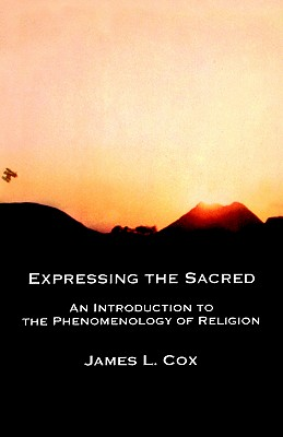 Expressing the Sacred. An Introduction to the Phemenology of Religion, Cox, James L.