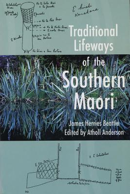 Traditional Lifeways of the Southern Maori, Beattie, John Herries