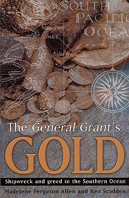 Image for The General Grants Gold: Shipwreck and greed in the Southern Ocean