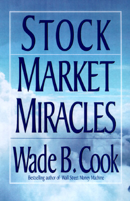 Stock Market Miracles: Even More Miraculous Strategies for Cash Flow and Wealth Enhancement, WADE B. COOK