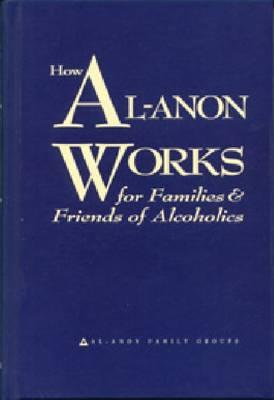 Image for HOW AL-ANON WORKS FOR FAMILIES AND FRIENDS OF ALCOHOLICS