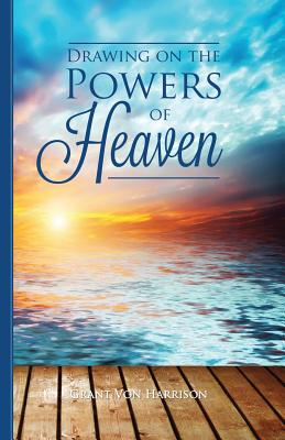 Drawing on the Power of Heaven, GRANT VON HARRISON