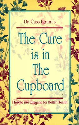 Image for Cure Is in the Cupboard : How to Use Oregano for Better Health