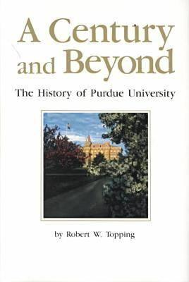 Image for A Century and Beyond: The History of Purdue University