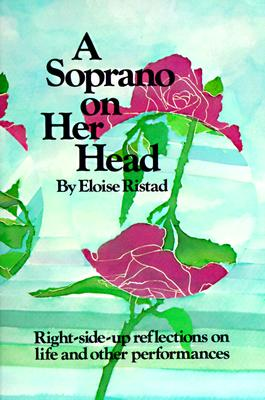A Soprano on Her Head: Right-Side-Up Reflections on Life and Other Performances, Eloise Ristad