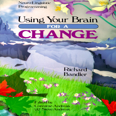 Image for Using Your Brain--For a Change:  Neuro Linguistic Programming