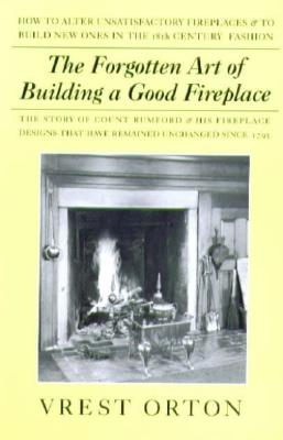 Image for The Forgotten Art of Building A Good Fireplace
