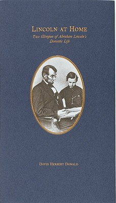 Lincoln at Home: Two Glimpses of Abraham Lincoln's Domestic Life, Donald, David Herbert