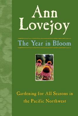 The Year in Bloom: Gardening for All Seasons in the Pacific Northwest, Lovejoy, Ann