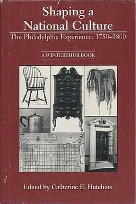 Image for Shaping a National Culture: The Philadelphia Experience, 1750?1800