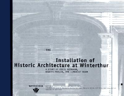 Image for The Installation of Historic Architecture at Winterthur: A Study of Cecil Bedroom, Bowers Parlor, and Somerset Room