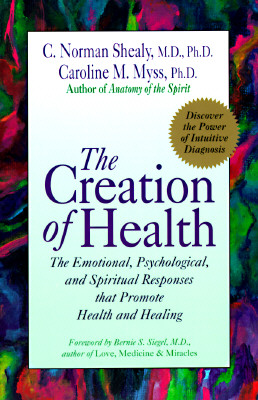 Image for The Creation of Health: The Emotional, Psychological, and Spiritual Responses That Promote Health and Healing
