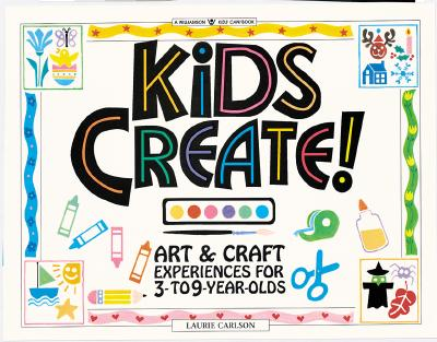 Image for Kids Create!: Art & Craft Experiences for 3- To 9-Year-Olds (Williamson Kids Can! Series)