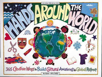 Hands Around the World: 365 Creative Ways to Encourage Cultural Awareness and Global Respect (Williamson Kids Can! Series), Milord, Susan