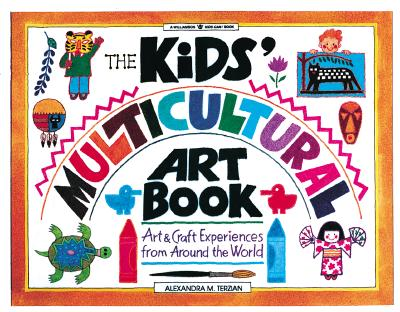Image for The Kids' Multicultural Art Book: Art & Craft Experiences from Around the World (Williamson Kids Can! Series)