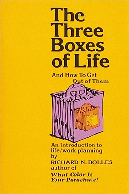 The Three Boxes of Life and How to Get Out of Them: An Introduction to Life/Work Planning, Bolles, Richard N.